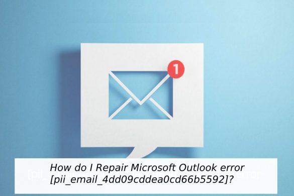 Repair Microsoft Outlook error pii_email_4dd09cddea0cd66b5592_