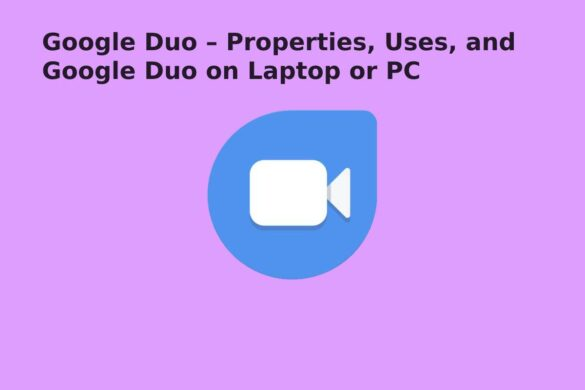Google Duo – Properties, Uses, and Google Duo on Laptop or PC