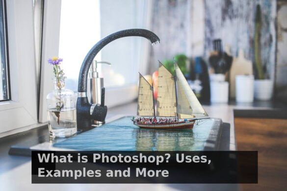 What is Photoshop? Uses, Examples and More