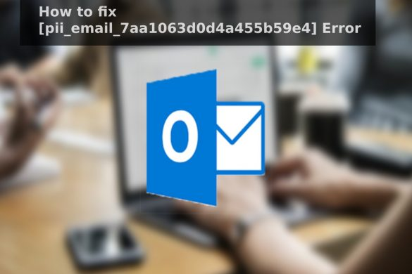 How to fix [pii_email_7aa1063d0d4a455b59e4] Error
